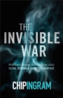 The Invisible War : What Every Believer Needs to Know about Satan, Demons, and Spiritual Warfare - Book