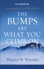 The Bumps Are What You Climb On : Encouragement for Difficult Days - Book