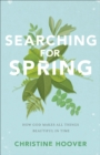 Searching for Spring : How God Makes All Things Beautiful in Time - Book