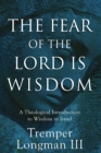 The Fear of the Lord Is Wisdom : A Theological Introduction to Wisdom in Israel - Book