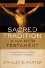 Sacred Tradition in the New Testament : Tracing Old Testament Themes in the Gospels and Epistles - Book