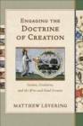 Engaging the Doctrine of Creation : Cosmos, Creatures, and the Wise and Good Creator - Book