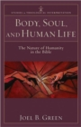 Body, Soul, and Human Life : The Nature of Humanity in the Bible - Book
