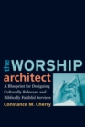 The Worship Architect : A Blueprint for Designing Culturally Relevant and Biblically Faithful Services - Book