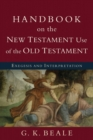 Handbook on the New Testament Use of the Old Testament : Exegesis and Interpretation - Book