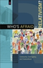 Who's Afraid of Relativism? : Community, Contingency, and Creaturehood - Book