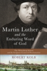 Martin Luther and the Enduring Word of God : The Wittenberg School and Its Scripture-Centered Proclamation - Book