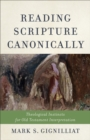 Reading Scripture Canonically : Theological Instincts for Old Testament Interpretation - Book