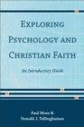 Exploring Psychology and Christian Faith : An Introductory Guide - Book