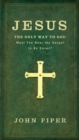 Jesus: The Only Way to God : Must You Hear the Gospel to be Saved? - Book