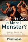 Is God a Moral Monster? : Making Sense of the Old Testament God - Book