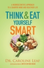 Think and Eat Yourself Smart : A Neuroscientific Approach to a Sharper Mind and Healthier Life - Book