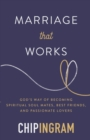 Marriage That Works : God's Way of Becoming Spiritual Soul Mates, Best Friends, and Passionate Lovers - Book