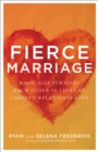Fierce Marriage : Radically Pursuing Each Other in Light of Christ's Relentless Love - Book