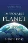 Improbable Planet : How Earth Became Humanity's Home - Book