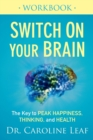 Switch On Your Brain Workbook : The Key to Peak Happiness, Thinking, and Health - Book