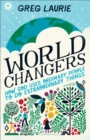 World Changers : How God Uses Ordinary People to Do Extraordinary Things - Book