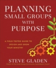 Planning Small Groups with Purpose : A Field-Tested Guide to Design and Grow Your Ministry - Book