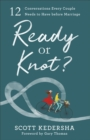 Ready or Knot? : 12 Conversations Every Couple Needs to Have before Marriage - Book