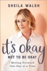 It's Okay Not to Be Okay : Moving Forward One Day at a Time - Book