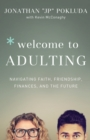 Welcome to Adulting : Navigating Faith, Friendship, Finances, and the Future - Book
