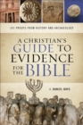 A Christian's Guide to Evidence for the Bible : 101 Proofs from History and Archaeology - Book