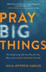 Pray Big Things : The Surprising Life God Has for You When You're Bold Enough to Ask - Book
