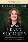 Think, Learn, Succeed Workbook : Understanding and Using Your Mind to Thrive at School, the Workplace, and Life - Book