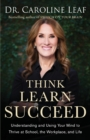 Think, Learn, Succeed : Understanding and Using Your Mind to Thrive at School, the Workplace, and Life - Book