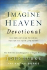 Imagine Heaven Devotional : 100 Reflections to Bring Heaven to Your Life Today - Book