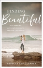 Finding Beautiful : Discovering Authentic Beauty around the World - Book
