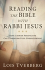 Reading the Bible with Rabbi Jesus : How a Jewish Perspective Can Transform Your Understanding - Book