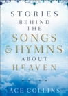 Stories behind the Songs and Hymns about Heaven - Book