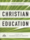 Christian Education : A Guide to the Foundations of Ministry - Book