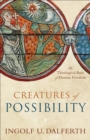Creatures of Possibility : The Theological Basis of Human Freedom - Book