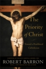 The Priority of Christ : Toward a Postliberal Catholicism - Book