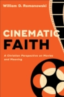 Cinematic Faith : A Christian Perspective on Movies and Meaning - Book