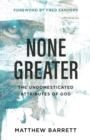 None Greater : The Undomesticated Attributes of God - Book