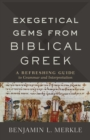 Exegetical Gems from Biblical Greek : A Refreshing Guide to Grammar and Interpretation - Book