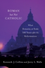 Roman but Not Catholic : What Remains at Stake 500 Years after the Reformation - Book