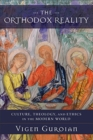 The Orthodox Reality : Culture, Theology, and Ethics in the Modern World - Book