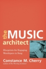 The Music Architect : Blueprints for Engaging Worshipers in Song - Book