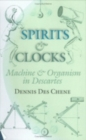 Spirits and Clocks : Machine and Organism in Descartes - Book