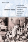 Contested Rituals : Circumcision, Kosher Butchering, and Jewish Political Life in Germany, 1843-1933 - Book