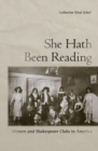 She Hath Been Reading : Women and Shakespeare Clubs in America - Book