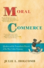 Moral Commerce : Quakers and the Transatlantic Boycott of the Slave Labor Economy - Book