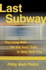 Last Subway : The Long Wait for the Next Train in New York City - Book