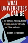 What Universities Can Be : A New Model for Preparing Students for Active Concerned Citizenship and Ethical Leadership - Book