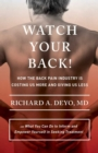 Watch Your Back! : How the Back Pain Industry Is Costing Us More and Giving Us Less-and What You Can Do to Inform and Empower Yourself in Seeking Treatment - eBook