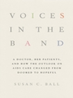 Voices in the Band : A Doctor, Her Patients, and How the Outlook on AIDS Care Changed from Doomed to Hopeful - eBook